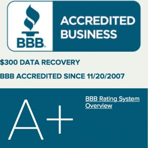 $300 Data Recovery bbb rating A+ - member since 2007